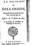 La religion des Hollandois: representée en plusieurs lettres écrites par un officier de l'armée du roy, à un pasteur & professeur en theologie de Berne