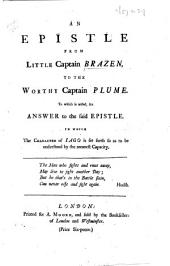 An Epistle from Little Captain Brazen [Lord Hervey?] to the Worthy Captain Plume [William Pulteney?]. To which is added an answer to the said epistle, in which the character of Iago [Sir Robert Walpole] is set forth, etc