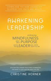 Awakening Leadership: Embracing Mindfulness and the Leader You Were Born to Be