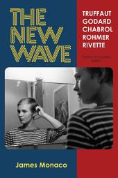 The New Wave: Truffaut, Godard, Chabrol, Rohmer, Rivette