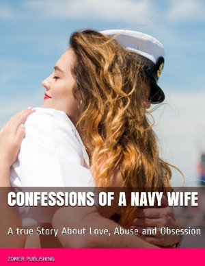 Confessions of a Navy Wife  A True Story About Love  Abuse and Obsession PDF