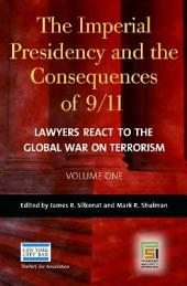 The Imperial Presidency and the Consequences of 9/11: Lawyers React to the Global War on Terrorism, Volume 1