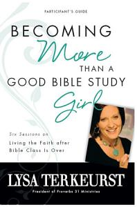 Becoming More Than a Good Bible Study Girl Participant s Guide Book