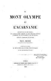 Le Mont Olympe et l'Acarnanie: exploration de ces deux régions : avec l'étude de leurs antiquités, de leurs populations anciennes et modernes, de leur géographie et de leur histoire