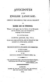 Anecdotes of the English Language: Chiefly Regarding the Local Dialect of London and Its Environs, Whence it Will Appear that the Natives of the Metropolis and Its Vicinities Have Not Corrupted the Language of Their Ancestors