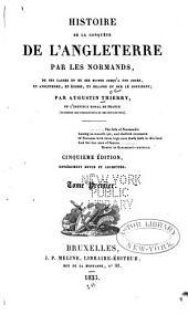 Histoire de la conquête de l'Angleterre par les Normands: de ses causes et de ses suites jusqu'à nos jours, en Angleterre, en Ecosse, en Irlande et sur le continent, Volume1