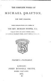 The Complete Works of Michael Drayton, Now First Collected: Volume 1