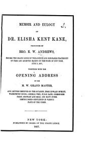 Memoir and Eulogy of Dr. E. K. Kane, pronounced ... before the Grand Lodge of ... Masons in the State of New York ... Together with the opening address by the W. M. Grand Master (J. L. Lewis) and letters received on the occasion, etc