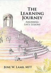 The Learning Journey: Absorbing Life'S Lessons