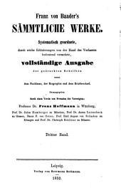 Franz von Baader's Sämmtliche Werke: systematisch Geordnete, durch reiche Erläuterungen von der Hand des Verfassers bedeutend vermehrte, vollständige Ausgabe der gedruckten Schriften sammt dem Nachlasse, der Biographie und dem Briefwechsel, Band 3