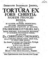 Dissertatio inauguralis juridica, de tortura ex foris christianorum proscribenda ... praeside dn. Christiano Thomasio ...