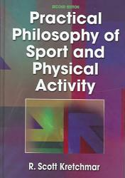 Practical Philosophy Of Sport And Physical Activity Book PDF