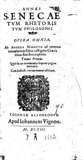 Annæi Senecæ tum rhetoris tum philosophi opera omnia, ab Andrea Schotto ad veterum exemplarium fidem castigata, etc