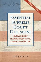 Essential Supreme Court Decisions: Summaries of Leading Cases in U.S. Constitutional Law, Edition 16