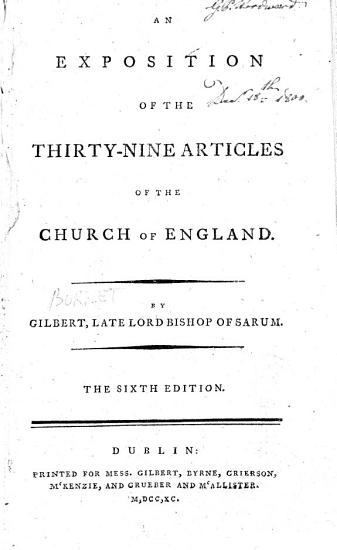 An exposition of the Thirty nine Articles of the Church of England  By Gilbert  late Lord Bishop of Sarum  The sixth edition PDF