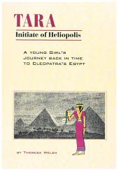 Tara: Initiate of Heliopolis: A Young Girl's Journey Back in Time to Cleopatra's Egypt