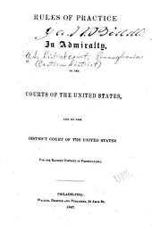 Rules of Practice in Admiralty, of the Courts of the United States, and of the District Court of the United States for the Eastern District of Pennsylvania