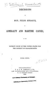 Decisions of Hon. Peleg Sprague, in Admirality and Maritime Causes, in the District Court of the United States for the District of Massachusetts. 1841-[1864]: Volume 1