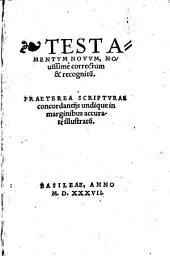 Testamentum novum novissime correctum et recognitum etc