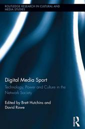 Digital Media Sport: Technology, Power and Culture in the Network Society