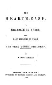 The heart's-ease, or, Grammar in verse, by a lady teacher [J. Connell.].