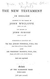The New Testament in English According to the Version by John Wycliffe: About A.D. 1380, and Revised by John Purvey, about A.D. 1388, Part 1388