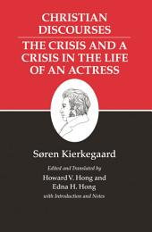Kierkegaard's Writings, XVII, Volume 17: Christian Discourses: The Crisis and a Crisis in the Life of an Actress.: Christian Discourses: The Crisis and a Crisis in the Life of an Actress.