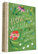 How to Be a Wildflower