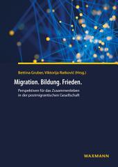 Migration. Bildung. Frieden.: Perspektiven für das Zusammenleben in der postmigrantischen Gesellschaft