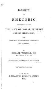 Elements of Rhetoric: Comprising an Analysis of the Laws of Moral Evidence and of Persuasion, with Rules for Argumentative Composition and Elocution