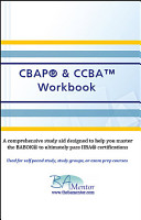 Cbap   Ccba Workbook  A Comprehensive Manual to Help You Learn the Babok r  and Pass Iiba r  Certifications PDF