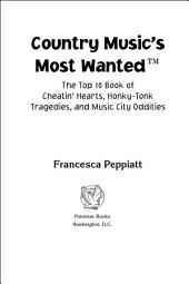 Country Music's Most Wanted: The Top 10 Book of Cheatin' Hearts, Honky-Tonk Tragedies, and Music City Oddities