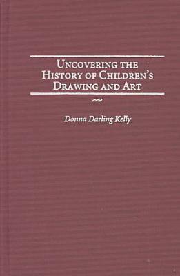 Uncovering the History of Children s Drawing and Art