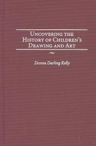 Uncovering the History of Children s Drawing and Art Book