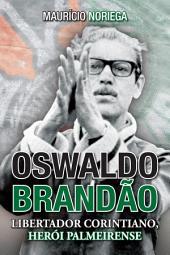Oswaldo Brandão: libertador corintiano, herói palmeirense
