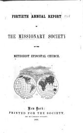 Annual Report of the Missionary Society, Sunday-School Union and Tract Society of the Methodist Episcopal Church: Volume 40