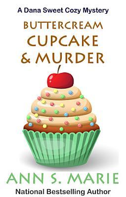 Buttercream Cupcake   Murder  A Dana Sweet Cozy Mystery  7