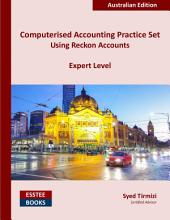 Computerised Accounting Practice Set Using Reckon Accounts - Expert Level: Australian Edition