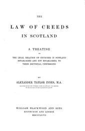 The Law of Creeds in Scotland: A Treatise on the Legal Relation of Churches in Scotland Established and Not Established, to Their Doctrinal Confessions