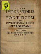 Literae Imperatoris ad Pontificem super investitura regni Neapolitani scriptae d. 29. Ian. 1701