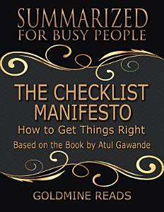 The Checklist Manifesto - Summarized for Busy People: How to Get Things Right: Based on the Book by Atul Gawande Book