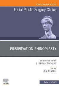 Preservation Rhinoplasty  An Issue of Facial Plastic Surgery Clinics of North America E Book