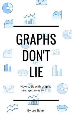 Graphs Don   t Lie