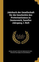 Jahrbuch Der Gesellschaft F  r Die Geschichte Des Protestantismus in Oesterreich  Fuenfter Jahrgang  I  Heft PDF
