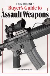 Gun Digest Buyer's Guide To Assault Weapons
