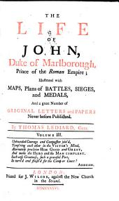 The Life of John, Duke of Marlborough, Prince of the Roman Empire: Illus. with Maps, Plans of Battles, Sieges, and Medals, and a Great Number of Original Letters and Papers Never Before Published, Volume 3