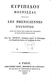 Phoinissai. Les pheniciennes ... avec un choix des scholies grecques et des notes francaises par Fr. Thurot