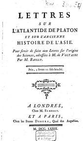 Lettres sur l'Atlantide de Platon et sur l'ancienne histoire de l'Asie: pour servir de suite aux Lettres sur l'origine des sciences, adressées à M. de Voltaire