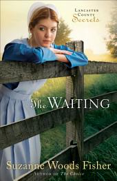 The Waiting (Lancaster County Secrets Book #2): A Novel