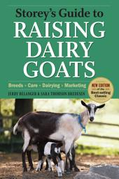 Storey's Guide to Raising Dairy Goats, 4th Edition: Breeds, Care, Dairying, Marketing, Edition 4